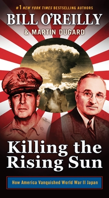 Killing the Rising Sun: How America Vanquished World War II Japan (Bill O'Reilly's Killing Series) Cover Image