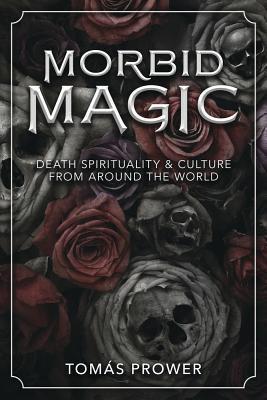 Morbid Magic: Death Spirituality and Culture from Around the World Cover Image