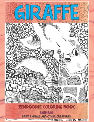 Zendoodle Coloring Book Baby Animal and other Creatures - Animals - Giraffe Cover Image