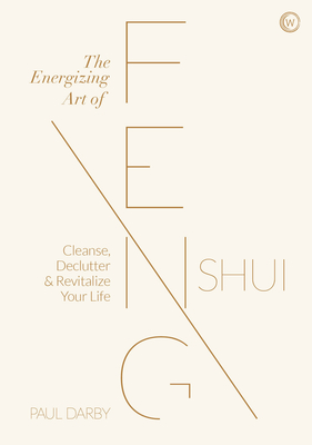 The Energizing Art of Feng Shui: Cleanse, Declutter and Revitalize Your Life Cover Image