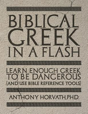 Biblical Greek in a Flash: Learn Enough Greek to Be Dangerous And Use Bible Reference Tools Cover Image