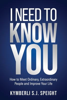 I Need to Know You: How to Meet Ordinary, Extraordinary People and Improve Your Life Cover Image