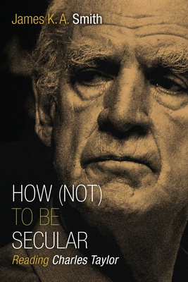 How (Not) to Be Secular: Reading Charles Taylor Cover Image