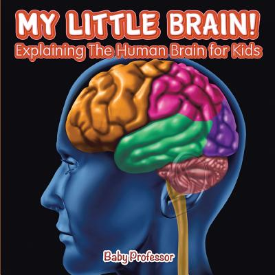 My Little Brain! - Explaining The Human Brain for Kids Cover Image