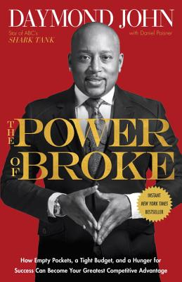 The Power of Broke: How Empty Pockets, a Tight Budget, and a Hunger for Success Can Become Your Greatest Competitive Advantage Cover Image