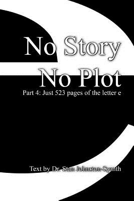 No Story No Plot: Pt 4: Just 523 pages of the letter e Cover Image