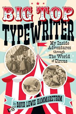 Big Top Typewriter: My Inside Adventures through the World of Circus Cover Image