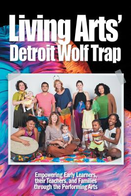 Living Arts' Detroit Wolf Trap: Empowering Early Learners, Their Teachers, and Families Through the Performing Arts Cover Image