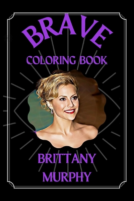 Brittany Murphy Brave Coloring Book: A Funny Coloring Book Cover Image
