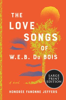 The Love Songs of W.E.B. Du Bois: A Novel Cover Image