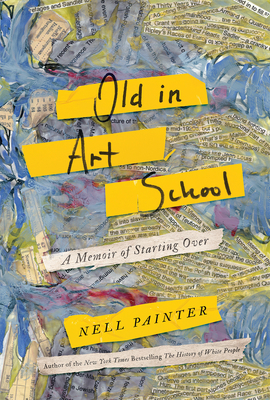 OLD IN ART SCHOOL, by Nell Painter