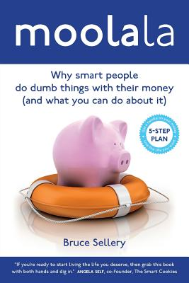 Moolala: Why Smart People Do Dumb Things With Their Money - And What You Can Do About It Cover Image