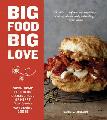 Big Food Big Love: Down-Home Southern Cooking Full of Heart from Seattle's Wandering Goose Cover Image