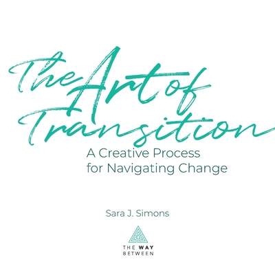 The Art of Transition: A Creative Process for Navigating Change Cover Image