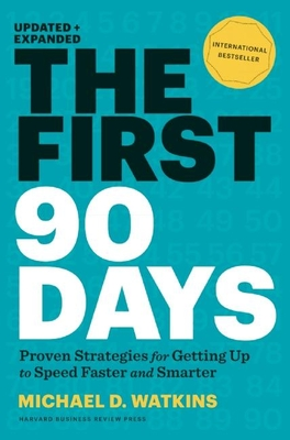 The First 90 Days, Updated and Expanded: Proven Strategies for Getting Up to Speed Faster and Smarter Cover Image