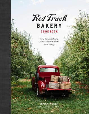 Red Truck Bakery Cookbook: Gold-Standard Recipes from America's Favorite Rural Bakery Cover Image