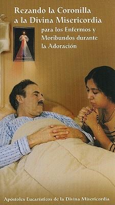 Rezando la Coronilla a la Divina Misericordia Para los Enfermos y Moribundos Durante la Adoracion Cover Image