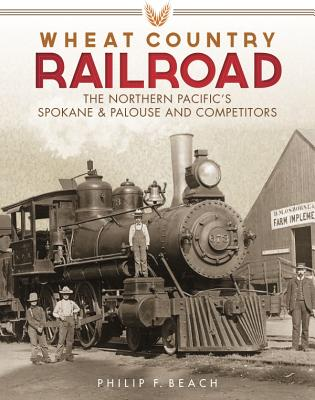 Wheat Country Railroad: The Northern Pacific's Spokane & Palouse and Competitors Cover Image