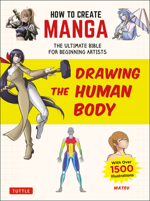 How to Create Manga: Drawing the Human Body: The Ultimate Bible for Beginning Artists (with Over 1,500 Illustrations) Cover Image