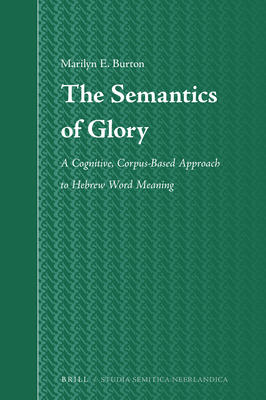 The Semantics of Glory: A Cognitive, Corpus-Based Approach to Hebrew Word Meaning (Studia Semitica Neerlandica #68) Cover Image