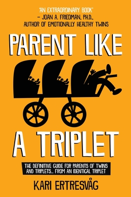 Parent like a Triplet: The Definitive Guide for Parents of Twins and Triplets...from an Identical Triplet Cover Image