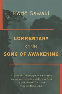 Commentary on the Song of Awakening: A Twentieth Century Japanese Zen Master's Commentary on the Seventh Century Poem by the Chinese Ch'an Master Yung Cover Image