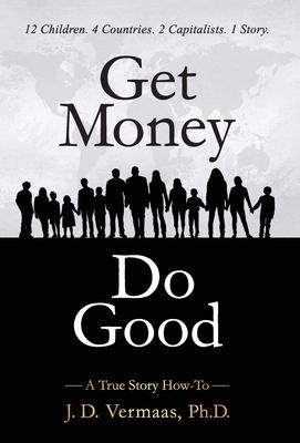 Get Money Do Good: A True Story How-To Cover Image