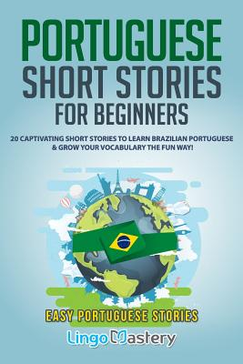 Portuguese Short Stories for Beginners: 20 Captivating Short Stories to Learn Brazilian Portuguese & Grow Your Vocabulary the Fun Way! Cover Image