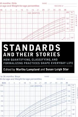 Standards and Their Stories: How Quantifying, Classifying, and Formalizing Practices Shape Everyday Life (Cornell Paperbacks) Cover Image