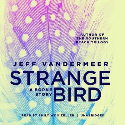 The Strange Bird Lib/E: A Borne Story Cover Image