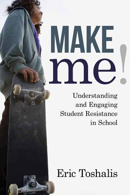 Make Me!: Understanding and Engaging Student Resistance in School (Youth Development and Education) Cover Image