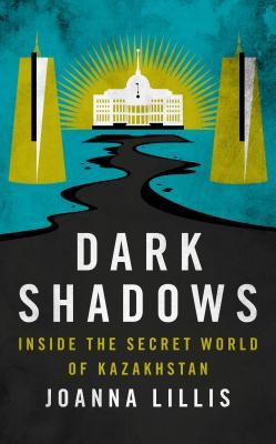 Dark Shadows: Inside the Secret World of Kazakhstan Cover Image
