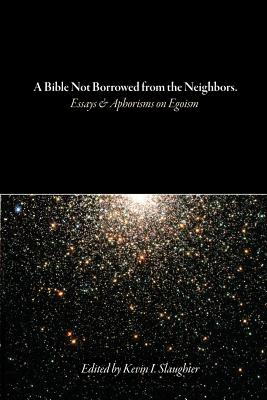 A Bible Not Borrowed from the Neighbors.: Essays and Aphorisms on Egoism Cover Image