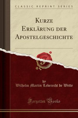 Kurze Erklarung Der Apostelgeschichte (Classic Reprint) Cover Image