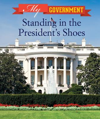Standing in the President's Shoes (My Government) Cover Image