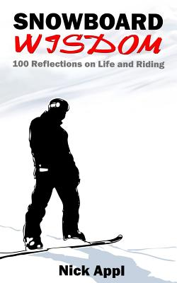 Snowboard Wisdom: 100 Reflections on Life and Riding Cover Image