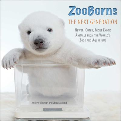 Zooborns: The Next Generation: Newer, Cuter, More Exotic Animals from the World's Zoos and Aquariums Cover Image