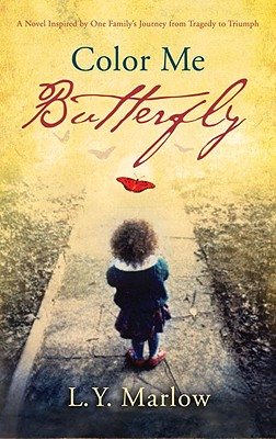 Color Me Butterfly: A Novel Inspired by One Family's Journey from Tragedy to Triumph Cover Image