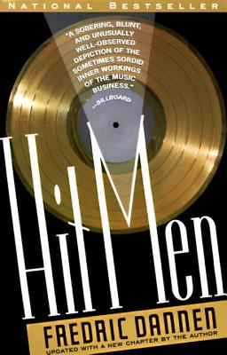 Hit Men: Power Brokers and Fast Money Inside the Music Business Cover Image