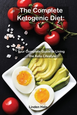The Complete Ketogenic Diet: The Simple, Easy Way To Start The Ketogenic Diet Cover Image