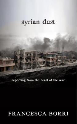 Syrian Dust: Reporting from the Heart of the War Cover Image