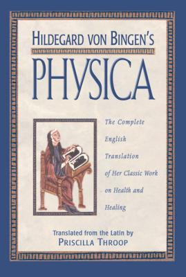 Hildegard von Bingen's Physica: The Complete English Translation of Her Classic Work on Health and Healing Cover Image