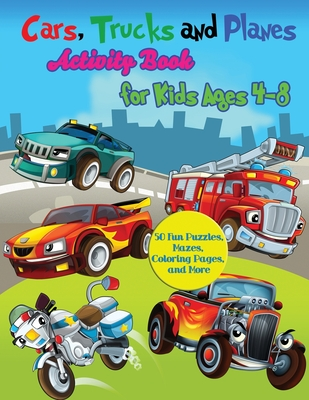Cars, Trucks and Planes Activity Book for Kids Ages 4-8: 50 Fun Puzzles, Mazes, Coloring Pages, and More Cover Image