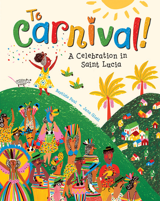 To Carnival!: A Celebration in St Lucia Cover Image