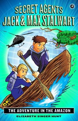 Secret Agents Jack and Max Stalwart: Book 2: The Adventure in the Amazon: Brazil (The Secret Agents Jack and Max Stalwart Series #2) Cover Image