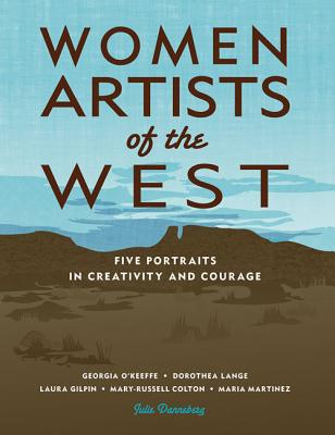 Women Artists of the West: Five Portraits in Creativity and Courage Cover Image