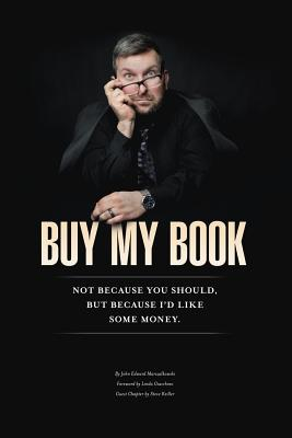 Buy My Book: Not Because You Should, But Because I'd Like Some Money Cover Image