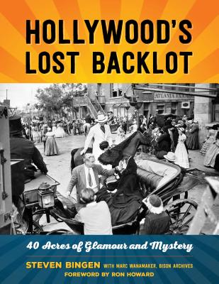 Hollywood's Lost Backlot: 40 Acres of Glamour and Mystery Cover Image