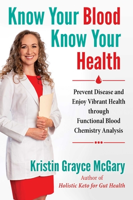 Know Your Blood, Know Your Health: Prevent Disease and Enjoy Vibrant Health through Functional Blood Chemistry Analysis Cover Image
