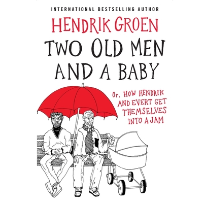 Two Old Men and a Baby Lib/E: Or, How Hendrik and Evert Get Themselves Into a Jam Cover Image